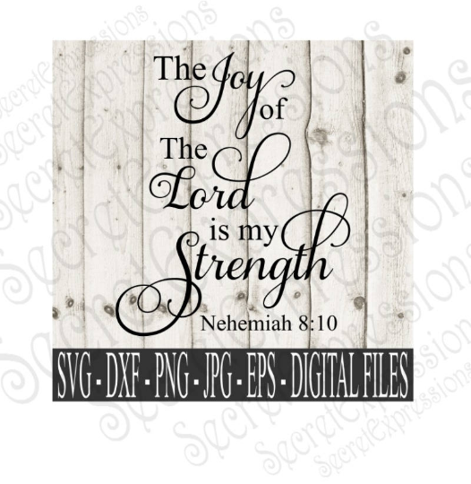 The Joy of the Lord is my Strength Nehemiah 8:10 Svg, Digital File, SVG, DXF, EPS, Png, Jpg, Cricut, Silhouette, Print File