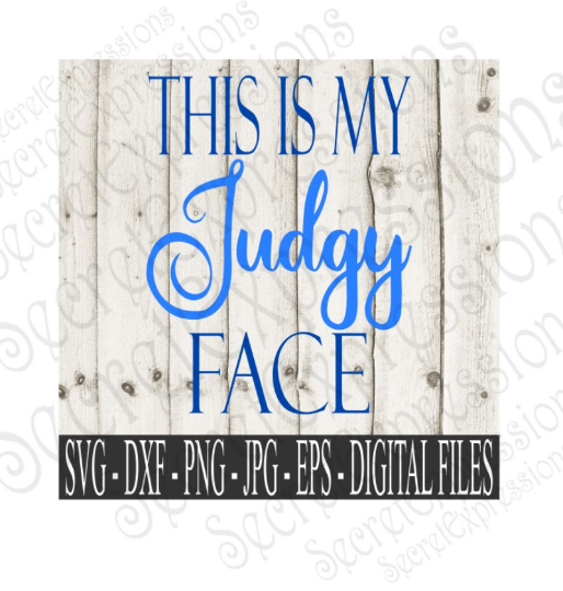This Is My Judgy Face SVG, Digital File, SVG, DXF, EPS, Png, Jpg, Cricut, Silhouette, Print File