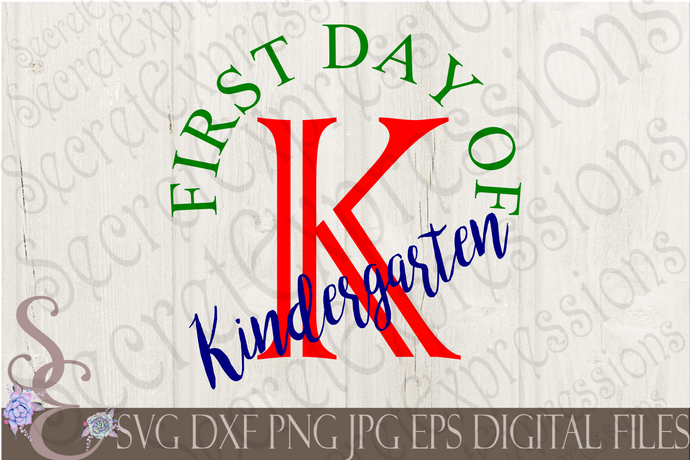 First Day Of Kindergarten Svg, Digital File, SVG, DXF, EPS, Png, Jpg, Cricut, Silhouette, Print File