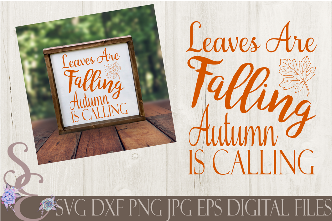 Leaves are Falling Autumn is Calling Svg, Digital File, SVG, DXF, EPS, Png, Jpg, Cricut, Silhouette, Print File