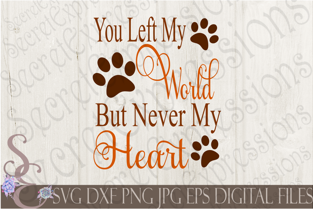 You Left My World But Never My Heart Svg, Digital File, SVG, DXF, EPS, Png, Jpg, Cricut, Silhouette, Print File