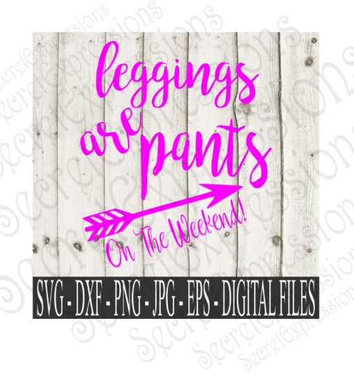 Leggings are Pants on the Weekends SVG, Digital File, SVG, DXF, EPS, Png, Jpg, Cricut, Silhouette, Print File