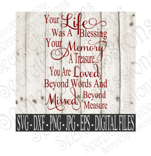 Your Life was a Blessing Your Memory a Treasure Svg, Digital File, SVG, DXF, EPS, Png, Jpg, Cricut, Silhouette, Print File
