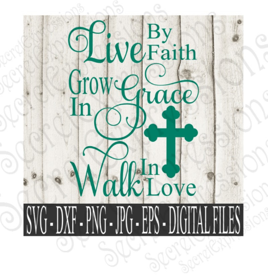 Live By Faith Grow in Grace Walk In Love Svg, Digital File, SVG, DXF, EPS, Png, Jpg, Cricut, Silhouette, Print File