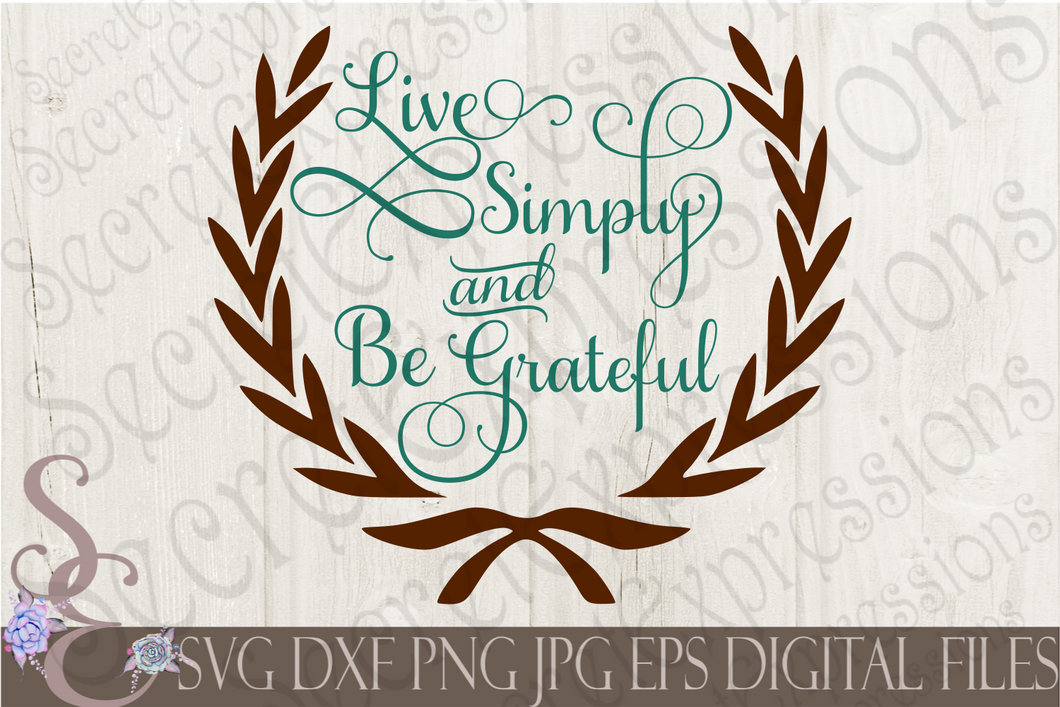 Live Simply and Be Grateful Svg, Digital File, SVG, DXF, EPS, Png, Jpg, Cricut, Silhouette, Print File