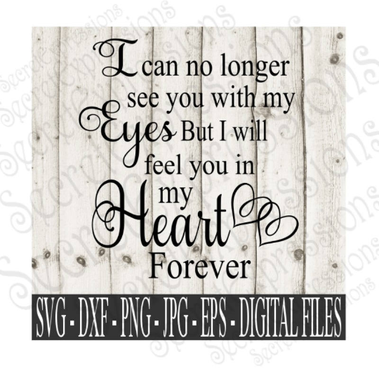 I can no longer see you with my eyes Svg, Digital File, SVG, DXF, EPS, Png, Jpg, Cricut, Silhouette, Print File