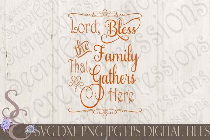 Lord Bless The Family That Gathers Here Svg, Digital File, SVG, DXF, EPS, Png, Jpg, Cricut, Silhouette, Print File