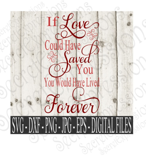 If Love Could Have Saved You Svg, Digital File, SVG, DXF, EPS, Png, Jpg, Cricut, Silhouette, Print File