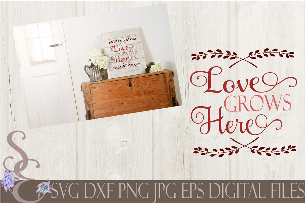 Love Grows Here Svg, Digital File, SVG, DXF, EPS, Png, Jpg, Cricut, Silhouette, Print File