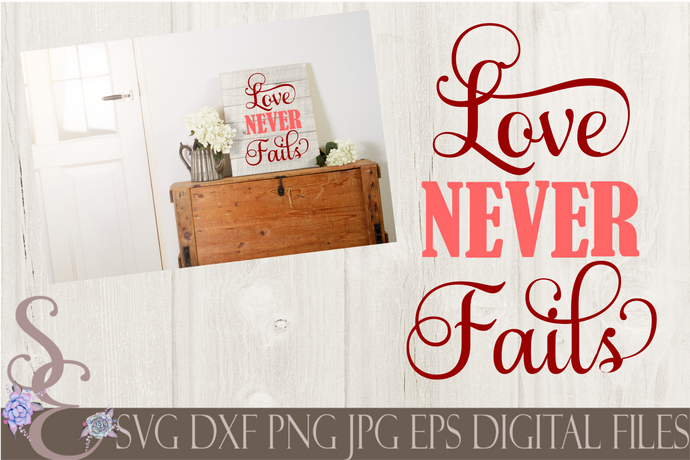 Love Never Fails Svg, Valentine's Day, Love, Wedding, Digital File, SVG, DXF, EPS, Png, Jpg, Cricut, Silhouette, Print File