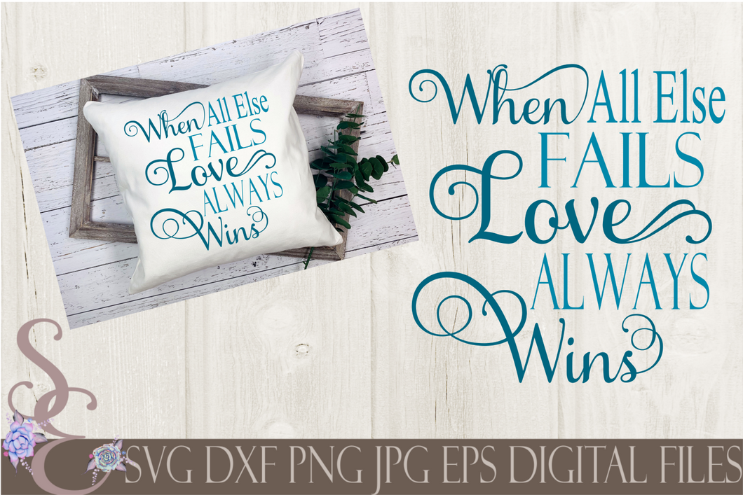 When All Else Fails Love Always Wins Svg, Digital File, SVG, DXF, EPS, Png, Jpg, Cricut, Silhouette, Print File