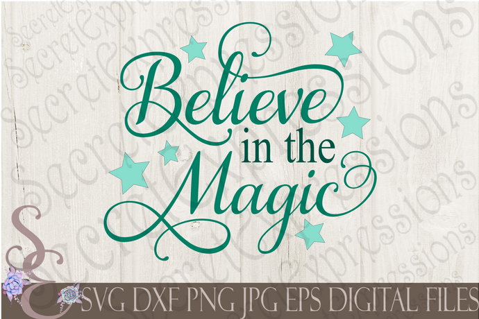Believe in the Magic Svg, Digital File, SVG, DXF, EPS, Png, Jpg, Cricut, Silhouette, Print File