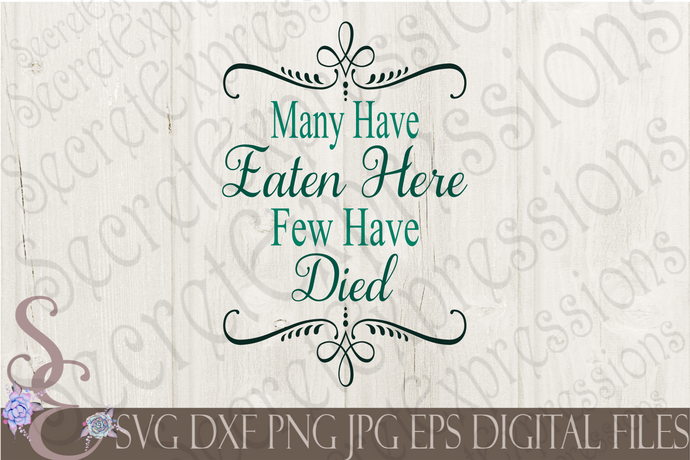 Many Have Eaten Here Few Have Died Svg, Digital File, SVG, DXF, EPS, Png, Jpg, Cricut, Silhouette, Print File