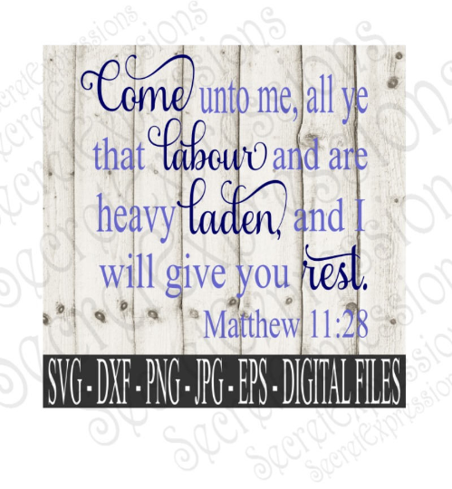 Come unto me, all ye that labour svg, Matthew 11 bible verse, religious, Digital File, SVG, DXF, EPS, Png, Jpg, Cricut, Silhouette, Print File