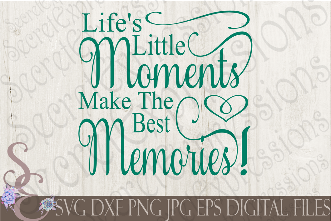 Life's Little Moments Make The Best Memories Svg, Digital File, SVG, DXF, EPS, Png, Jpg, Cricut, Silhouette, Print File