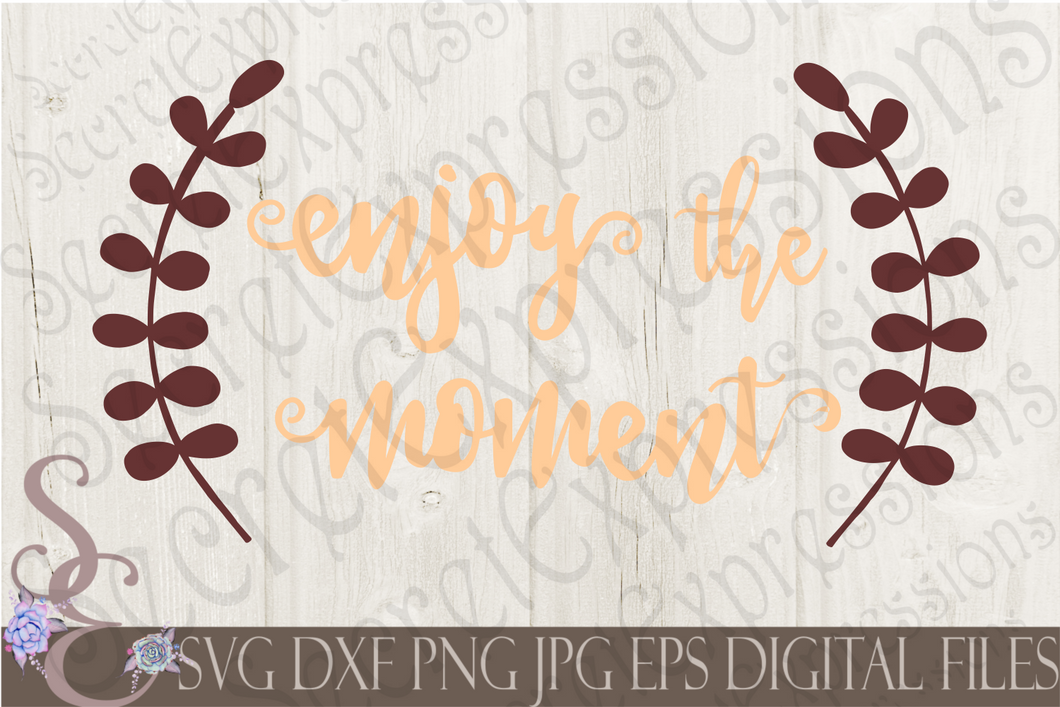 Enjoy the Moment Svg, Digital File, SVG, DXF, EPS, Png, Jpg, Cricut, Silhouette, Print File