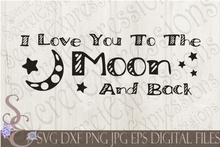 I Love You To The Moon and Back Svg, Digital File, SVG, DXF, EPS, Png, Jpg, Cricut, Silhouette, Print File