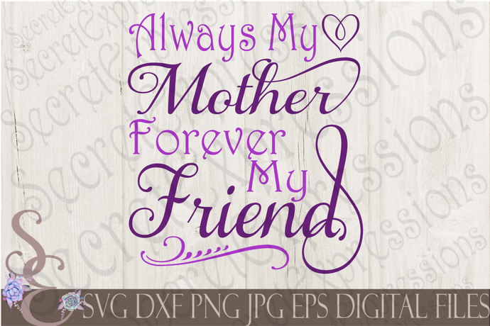 Always My Mother Forever My Friend Svg, Mother's Day, Digital File, SVG, DXF, EPS, Png, Jpg, Cricut, Silhouette, Print File