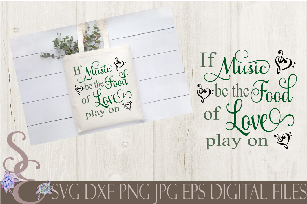 If Music be the Food of Love Play On Svg, Wedding, Anniversary, Digital File, SVG, DXF, EPS, Png, Jpg, Cricut, Silhouette, Print File