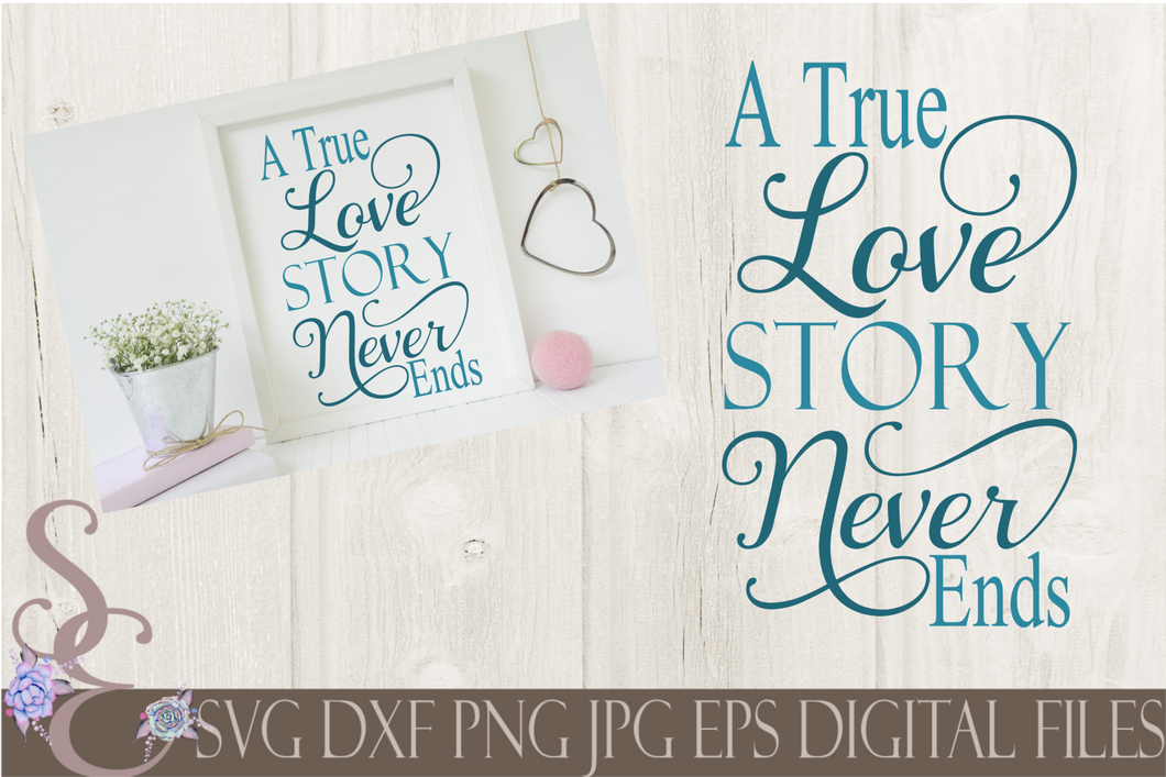 A True Love Story Never Ends Svg, Wedding, Digital File, SVG, DXF, EPS, Png, Jpg, Cricut, Silhouette, Print File