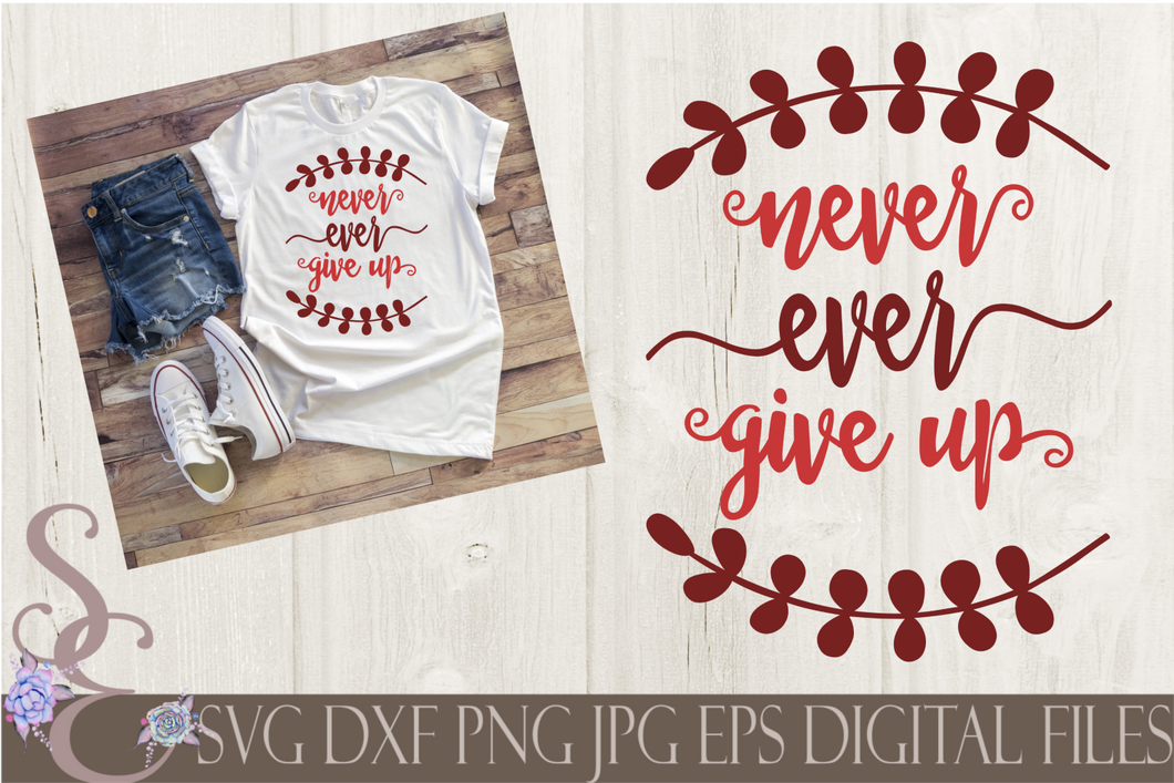Never Ever Give Up Svg, Digital File, SVG, DXF, EPS, Png, Jpg, Cricut, Silhouette, Print File