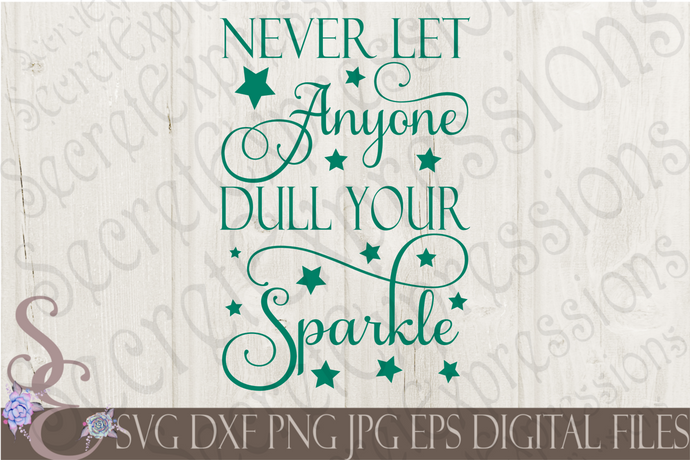 Never Let Anyone Dull Your Sparkle Svg, Digital File, SVG, DXF, EPS, Png, Jpg, Cricut, Silhouette, Print File