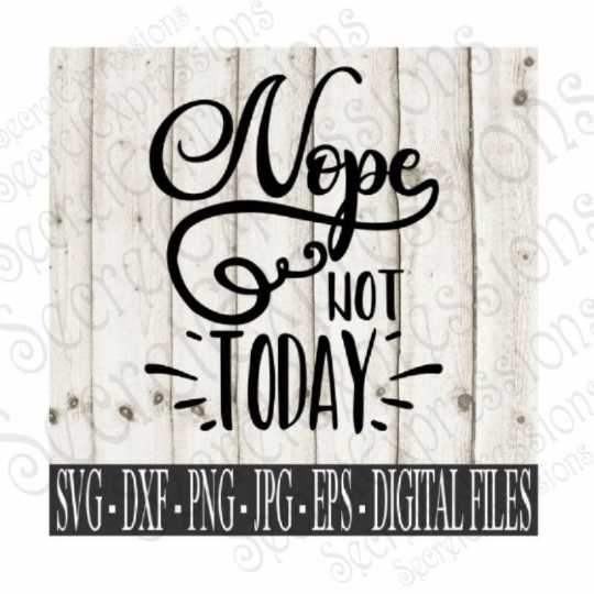 Nope Not Today SVG, Digital File, SVG, DXF, EPS, Png, Jpg, Cricut, Silhouette, Print File