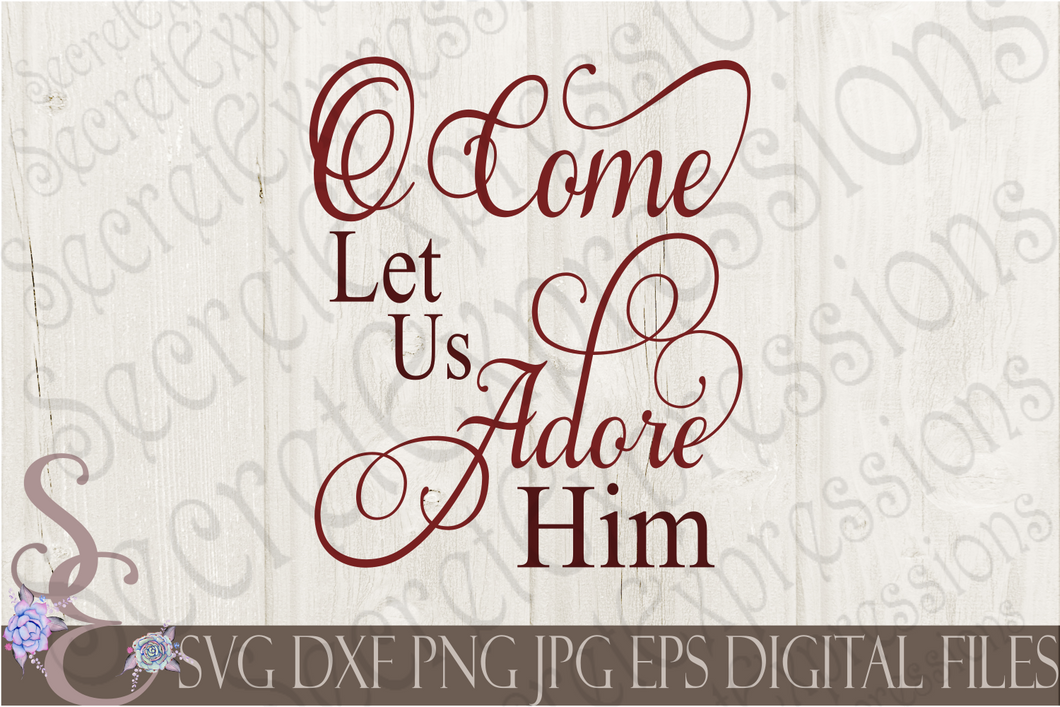 O Come Let Us Adore Him Svg, Christmas Digital File, SVG, DXF, EPS, Png, Jpg, Cricut, Silhouette, Print File