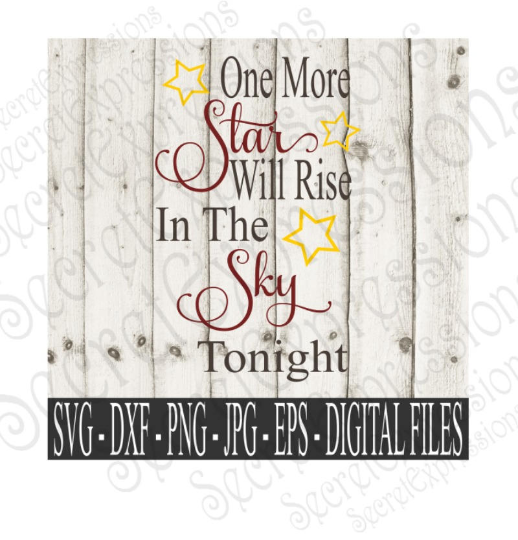 One More Star Will Rise In The Sky Tonight Svg, Digital File, SVG, DXF, EPS, Png, Jpg, Cricut, Silhouette, Print File