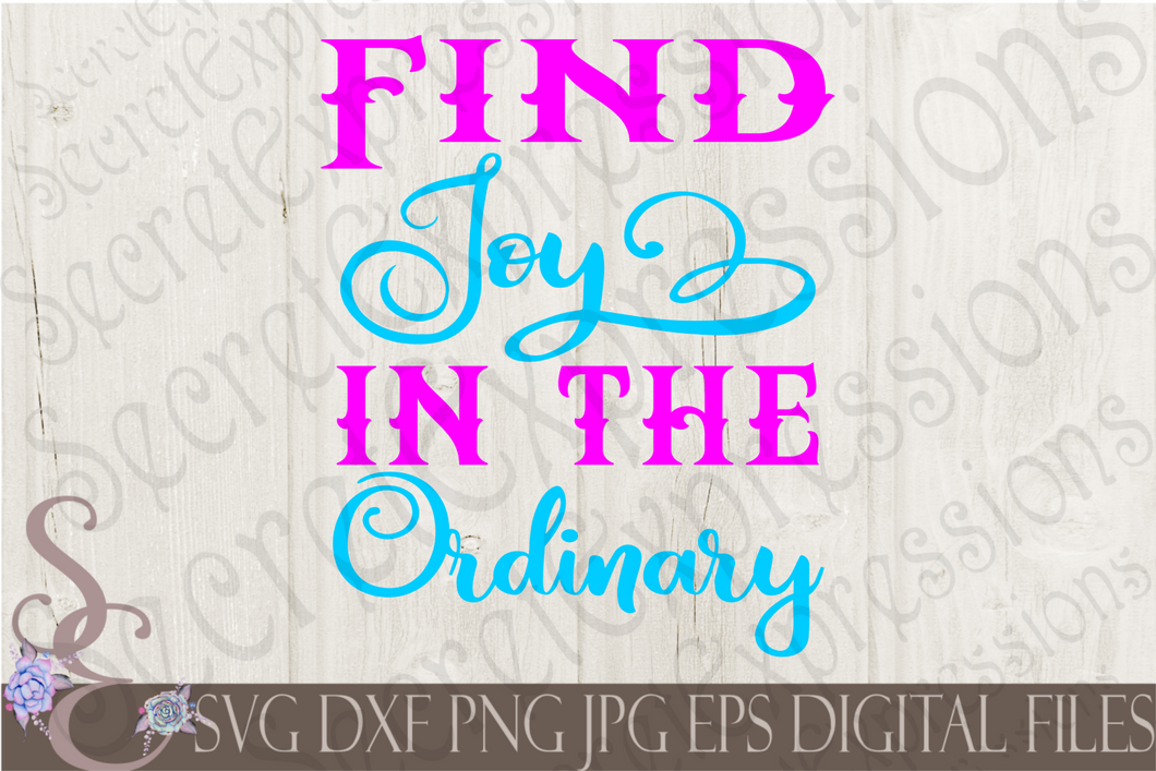 Find Joy In The Ordinary Svg, Digital File, SVG, DXF, EPS, Png, Jpg, Cricut, Silhouette, Print File
