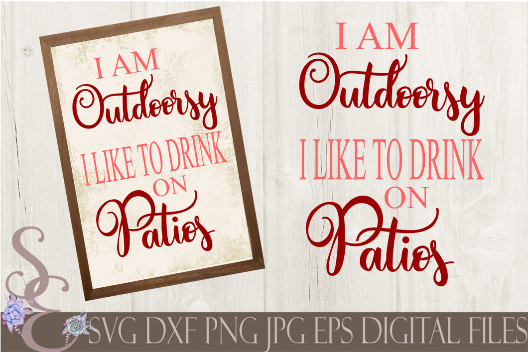 I Am Outdoorsy I Like to Drink On Patios SVG, Digital File, SVG, DXF, EPS, Png, Jpg, Cricut, Silhouette, Print File