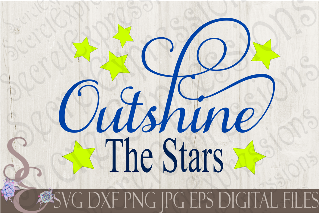 Outshine The Stars Svg, Digital File, SVG, DXF, EPS, Png, Jpg, Cricut, Silhouette, Print File