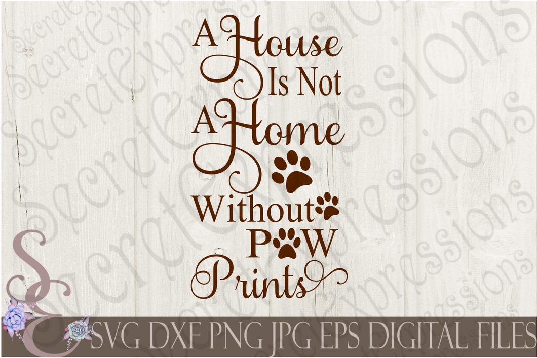 A House is Not A Home Without Paw Prints Svg, Digital File, SVG, DXF, EPS, Png, Jpg, Cricut, Silhouette, Print File