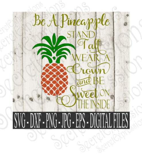 Be A Pineapple Svg, Digital File, SVG, DXF, EPS, Png, Jpg, Cricut, Silhouette, Print File