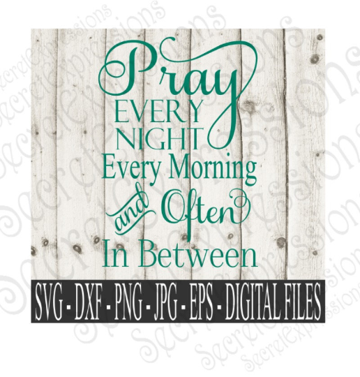 Pray Every Night Every Morning And Often In Between Svg, Bible Verse, Digital File, SVG, DXF, EPS, Png, Jpg, Cricut, Silhouette, Print File