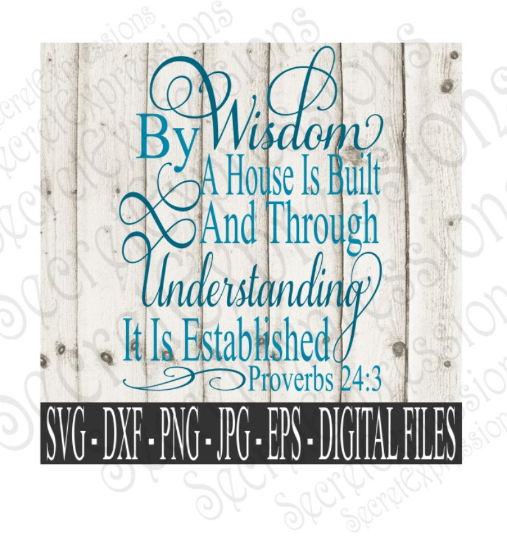 By Wisdom A House Is Built And Through Understanding It Is Established Proverbs 24:3 Svg, Digital File, SVG, DXF, EPS, Png, Jpg, Cricut, Silhouette, Print File