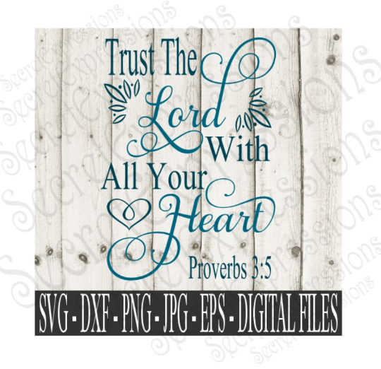 Trust The Lord With all Your Heart Proverbs 3:5 Svg, Digital File, SVG, DXF, EPS, Png, Jpg, Cricut, Silhouette, Print File