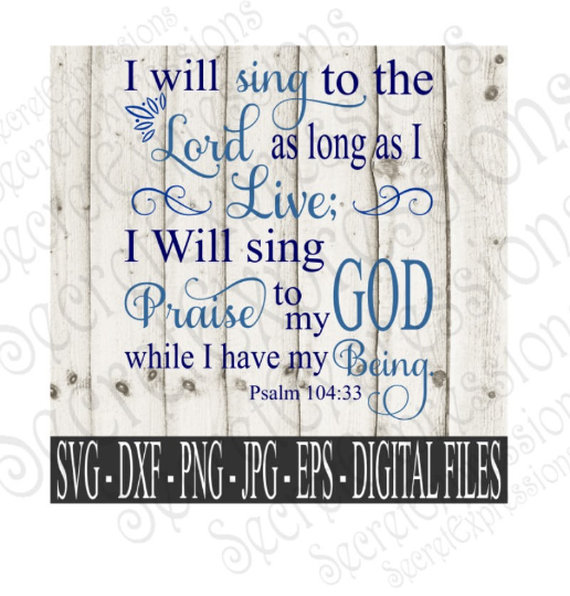 I will sing to the Lord Svg, Psalm 104:33 bible verse, Digital File, SVG, DXF, EPS, Png, Jpg, Cricut, Silhouette, Print File