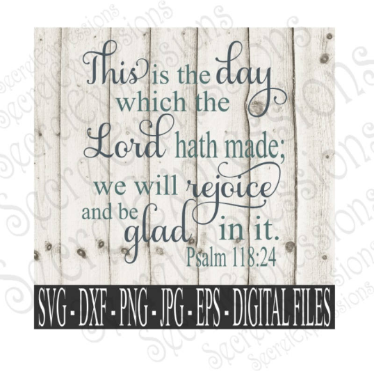 This is the day that the Lord as made svg, Psalm 118:25 religious bible verse, Digital File, SVG, DXF, EPS, Png, Jpg, Cricut, Silhouette, Print File