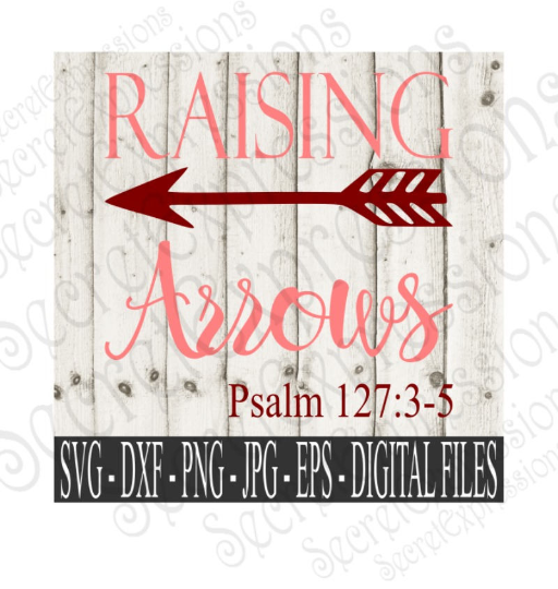 Raising Arrows Svg, Psalm 127 3:5 bible verse, Digital File, SVG, DXF, EPS, Png, Jpg, Cricut, Silhouette, Print File