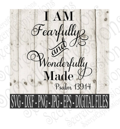 I am Fearfully and Wonderfully Made Psalm 139:14 Svg, Religious bible verse, Digital File, SVG, DXF, EPS, Png, Jpg, Cricut, Silhouette, Print File