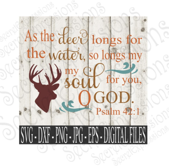 As the deer longs for the water, so longs my soul for you, O God. Psalm 42:1 Svg, Bible Verse, Digital File, SVG, DXF, EPS, Png, Jpg, Cricut, Silhouette, Print File