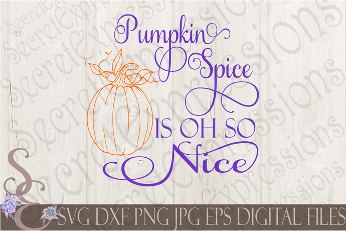 Pumpkin Spice Is Oh So Nice Svg, Digital File, SVG, DXF, EPS, Png, Jpg, Cricut, Silhouette, Print File