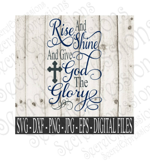 Rise And Shine And Give God The Glory Svg, Digital File, SVG, DXF, EPS, Png, Jpg, Cricut, Silhouette, Print File