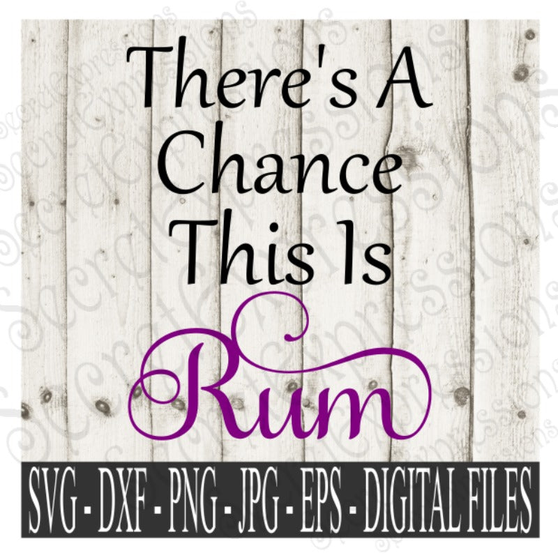 There's A Chance This is Rum SVG, Digital File, SVG, DXF, EPS, Png, Jpg, Cricut, Silhouette, Print File