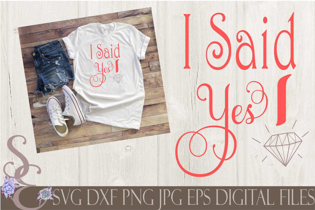I Said Yes Svg, Wedding, Digital File, SVG, DXF, EPS, Png, Jpg, Cricut, Silhouette, Print File