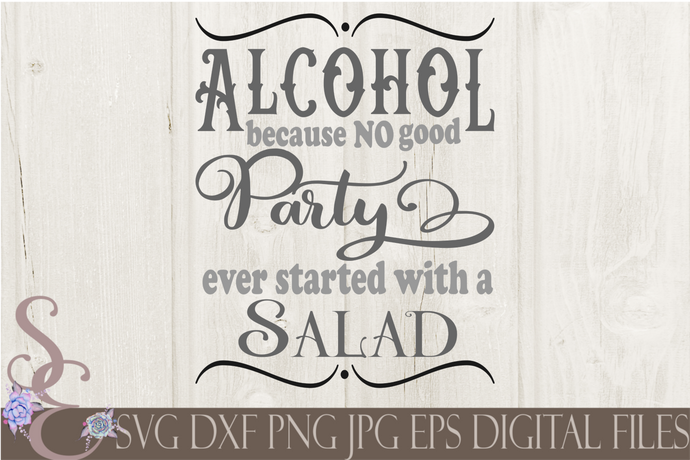 Alcohol because no good party ever started with a Salad Svg, Digital File, SVG, DXF, EPS, Png, Jpg, Cricut, Silhouette, Print File