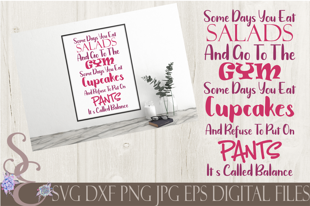 Some Days You Eat Salads and Go To The Gym SVG, Digital File, SVG, DXF, EPS, Png, Jpg, Cricut, Silhouette, Print File