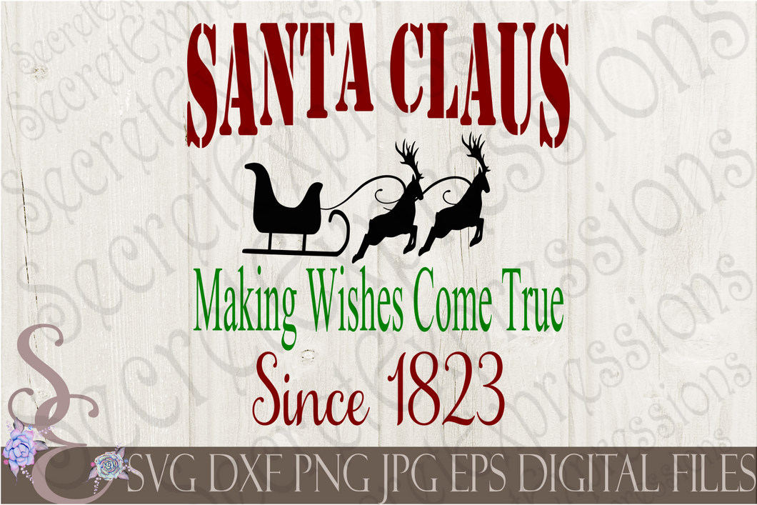 Santa Claus Making Wishes Come True Since 1823 Svg, Christmas Digital File, SVG, DXF, EPS, Png, Jpg, Cricut, Silhouette, Print File