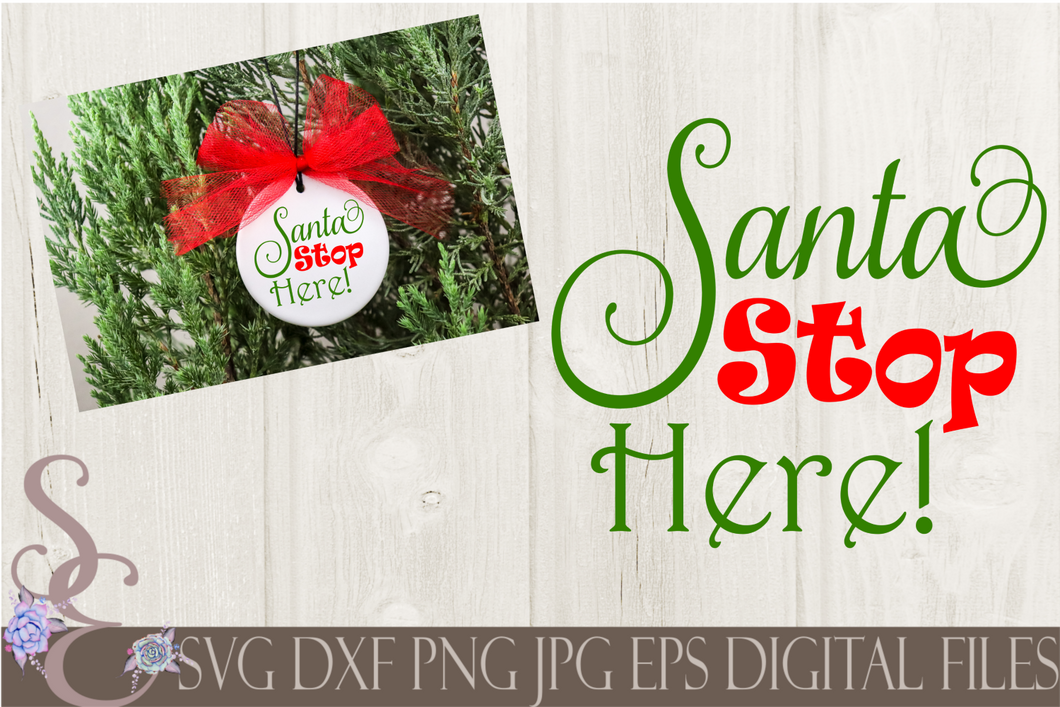 Santa Stop Here Svg, Christmas Digital File, SVG, DXF, EPS, Png, Jpg, Cricut, Silhouette, Print File